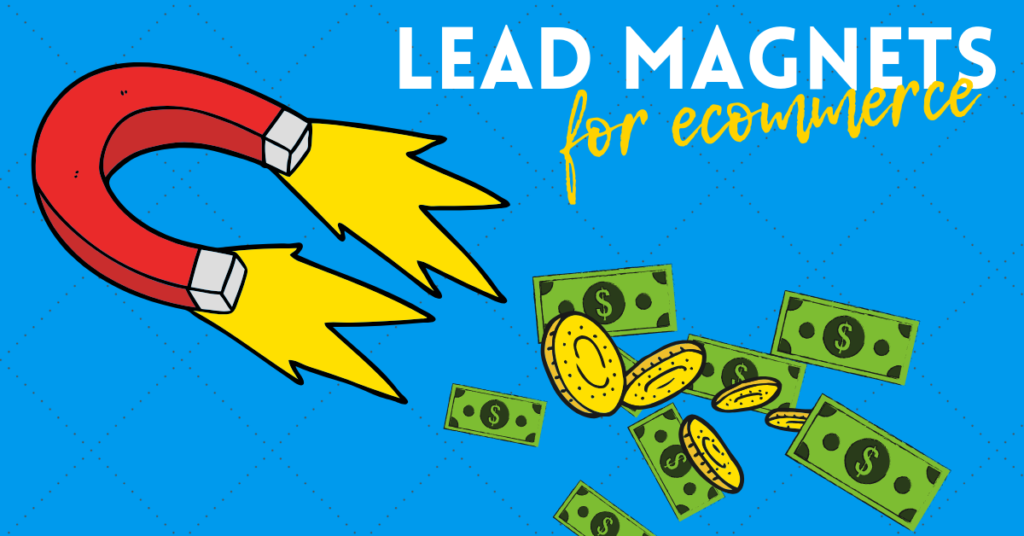 Creating Lead Magnets for Ecommerce + 28 FREE Lead Magnet Ideas
